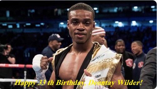 Happy 33 th Birthday, Deontay Wilder!