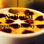 Cappuccino Day- National Cappuccino Day 2019!