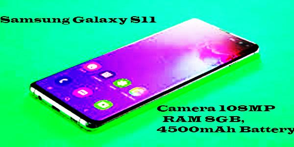 Samsung Galaxy S11 2020 : Camera 108MP,RAM 8GB & 4500mAh Battery.