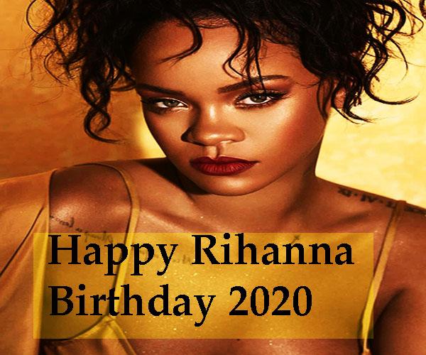 Rihanna Birthday – 20th February Happy Rihanna Birthday 2020
