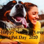 National Love Your Pet Day - Happy National Love Your Pet Day  2020