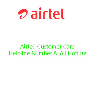 Airtel  Customer Care Helpline Number & All Hotline!