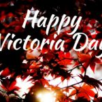 Victoria Day–  18th May Happy Victoria Day 2021