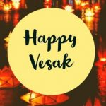 Vesak 2020– Happy Vesak 2020 -Date, History, Facts, Celebration Ideas, Wishes, Messages, SMS, Quotes