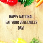 National Eat Your Vegetables Day 2020 (17th June)