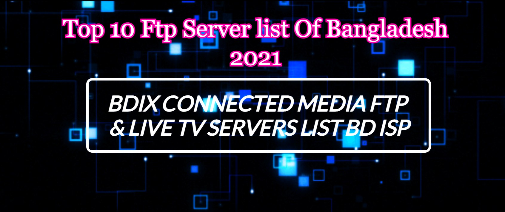 Top 10 Ftp Server list Of Bangladesh 2021