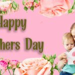 Mother Day, Happy Mother Day 2021:- Wishes, Messages, Quotes, Images, Picture & Sayings –Mother's Day 2021 – Happy Mother 's Day 2021 –Mother 's Day
