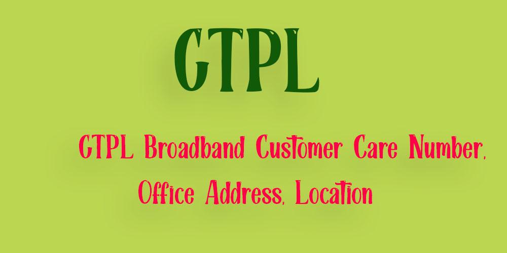GTPL Broadband Customer Care Number, Office Address, Location