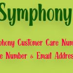 Symphony Customer Care Number, Phone Number & Email Address