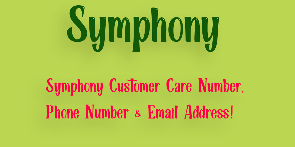 Symphony Customer Care Number, Phone Number & Email Address!